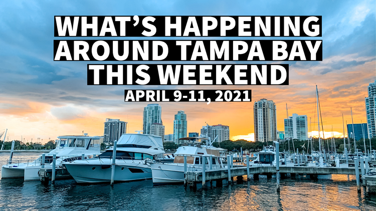 What's happening this weekend around Tampa Bay: April 9-11, 2021